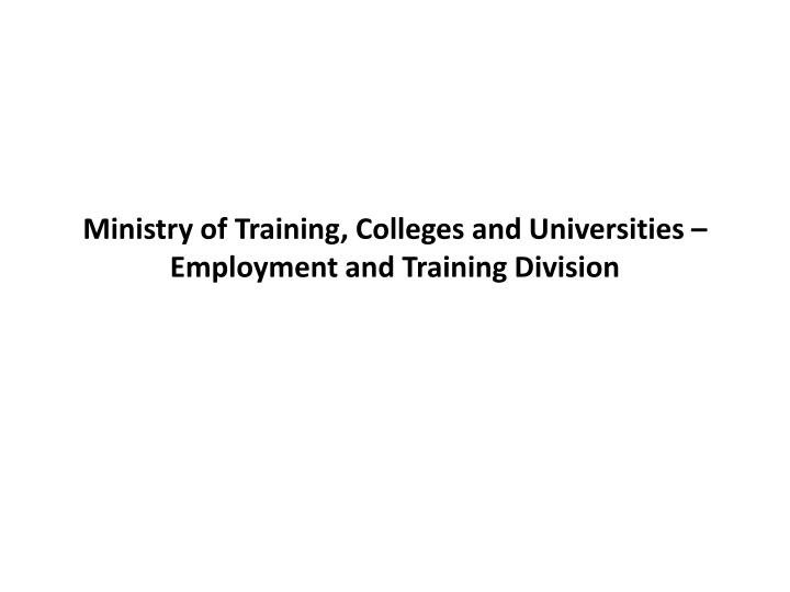 ministry of training colleges and universities employment and training division n.