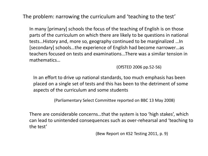 The problem: narrowing the curriculum and 'teaching to the test'