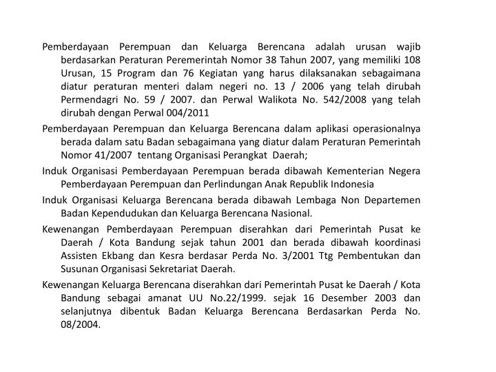 Pemberdayaan Perempuan dan Keluarga Berencana adalah urusan wajib berdasarkan Peraturan Peremerintah...