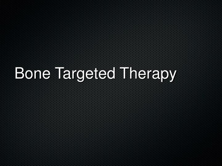 Bone Targeted Therapy