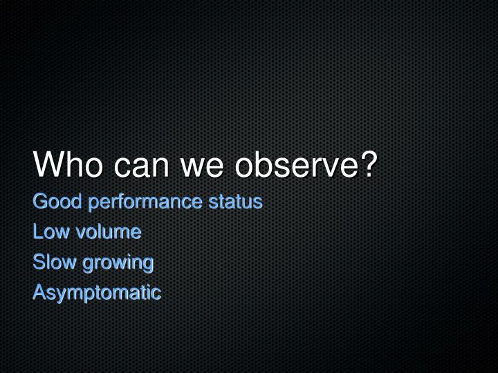 Who can we observe?