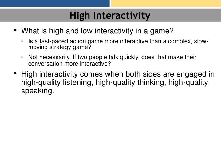 High Interactivity