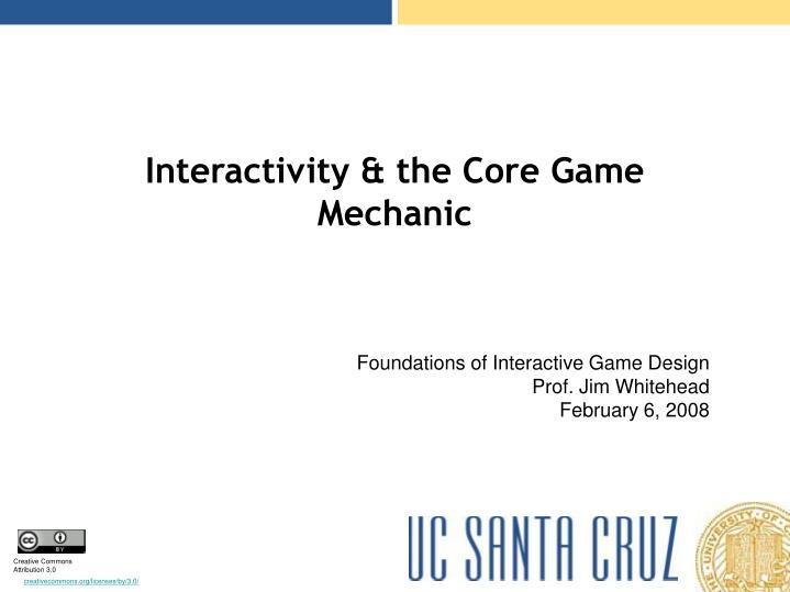 Interactivity the core game mechanic