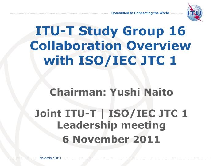 Itu t study group 16 collaboration overview with iso iec jtc 1
