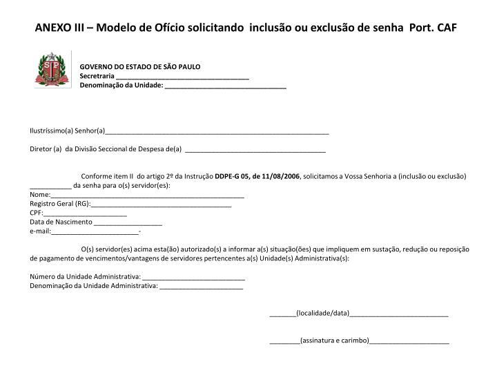 ANEXO III – Modelo de Ofício solicitando  inclusão ou exclusão de senha  Port. CAF