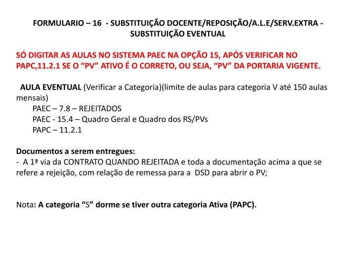 FORMULARIO – 16  - SUBSTITUIÇÃO DOCENTE/REPOSIÇÃO/A.L.E/SERV.EXTRA - SUBSTITUIÇÃO EVENTUAL