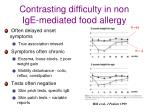 contrasting difficulty in non ige mediated food allergy