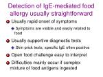 detection of ige mediated food allergy usually straightforward