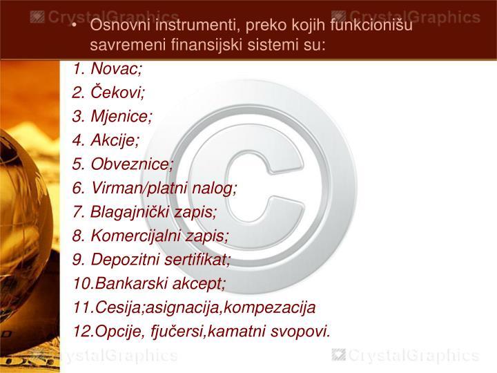 Osnovni instrumenti, preko kojih funkcionišu savremeni finansijski sistemi su: