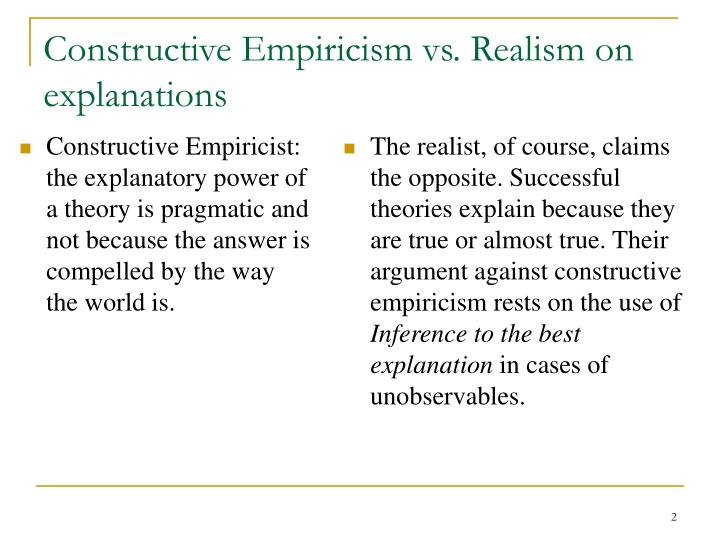 Constructive Empiricist: the explanatory power of a theory is pragmatic and not because the answer is compelled by the way the world is.