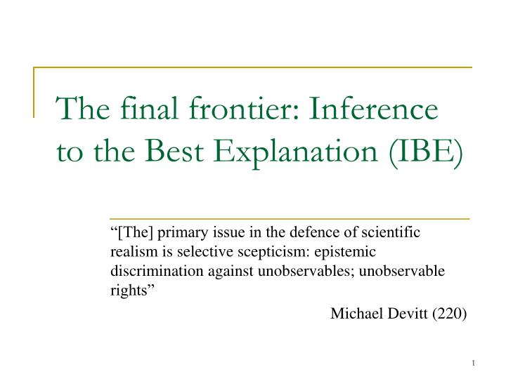 The final frontier: Inference to the Best Explanation (IBE)