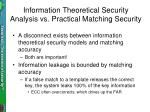 information theoretical security analysis vs practical matching security