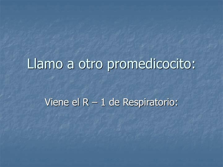 Llamo a otro promedicocito: