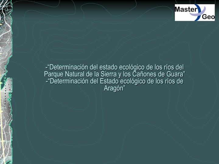 """-""""Determinación del estado ecológico de los ríos del Parque Natural de la Sierra y los Cañones de Guara""""                        -""""Determinación del Estado ecológico de los ríos de Aragón"""""""