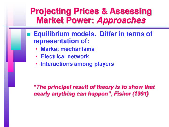 Projecting Prices & Assessing Market Power:
