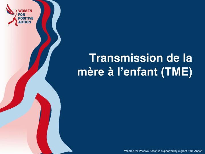 Transmission de la mère à l'enfant (TME)