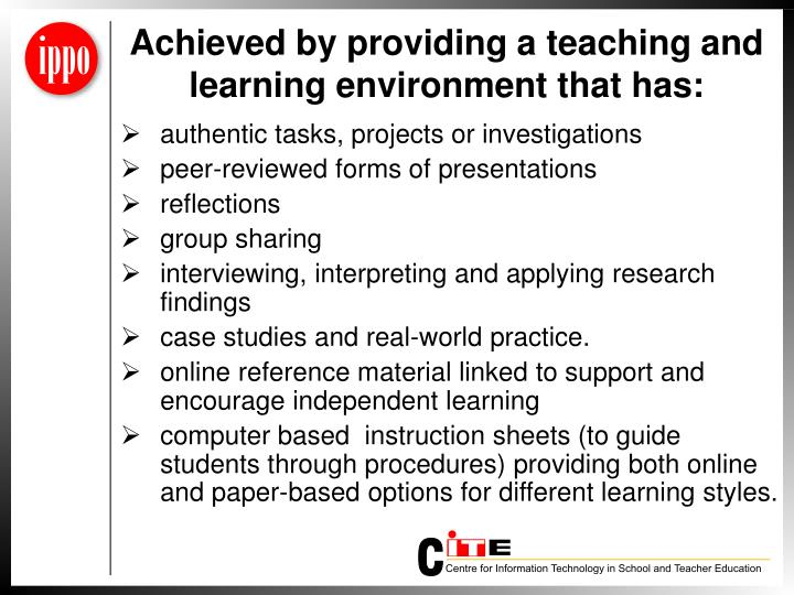 Achieved by providing a teaching and learning environment that has: