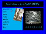 best friends are gangsters