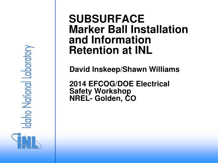 subsurface marker ball installation and information retention at inl n.