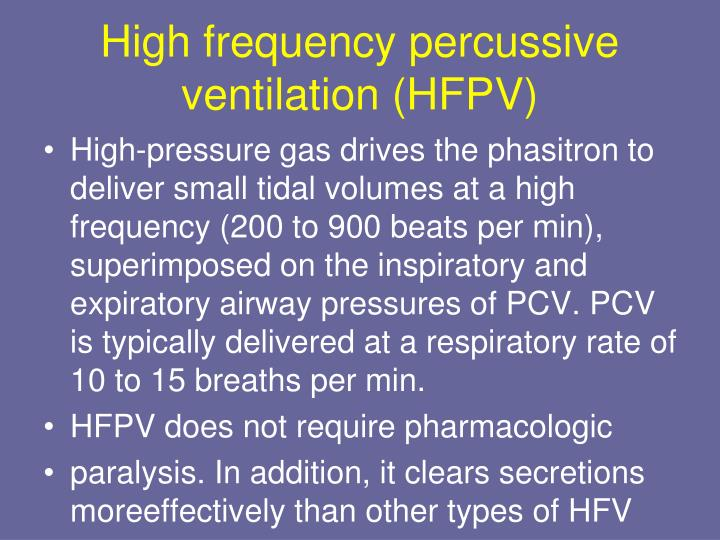 High frequency percussive ventilation (HFPV)
