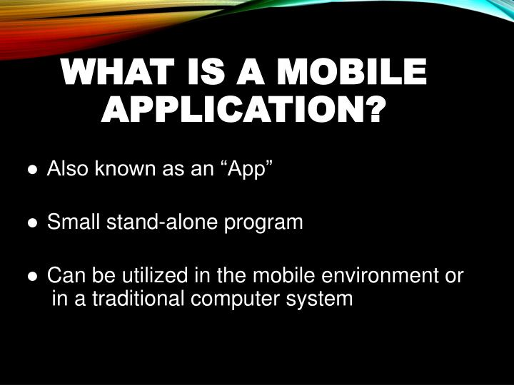 WHAT IS A MOBILE APPLICATION?