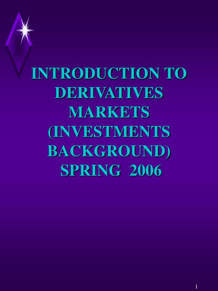 introduction to derivatives markets investments background spring 2006 n.