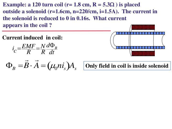 Example: a 120 turn coil (r= 1.8 cm, R = 5.3