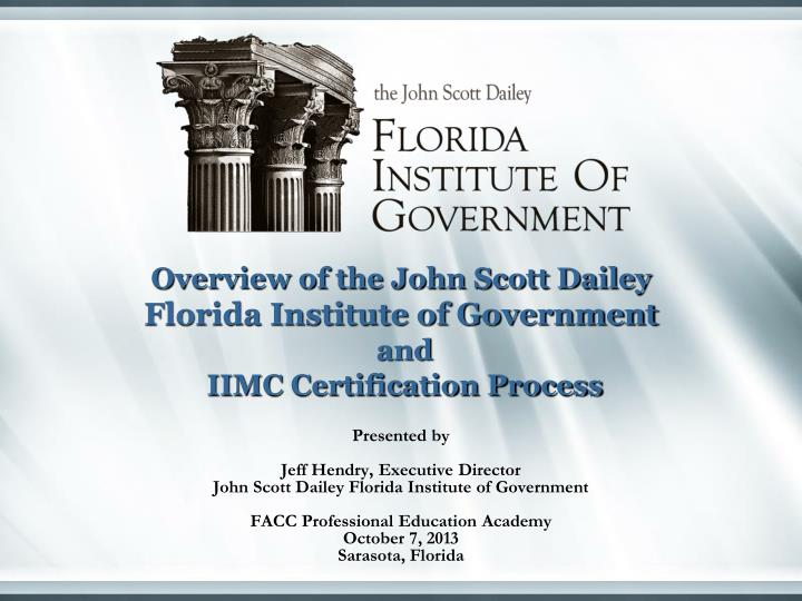 Overview of the john scott dailey florida institute of government and iimc certification process