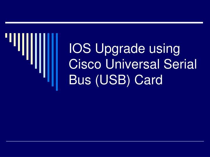 PPT - IOS Upgrade using Cisco Universal Serial Bus (USB