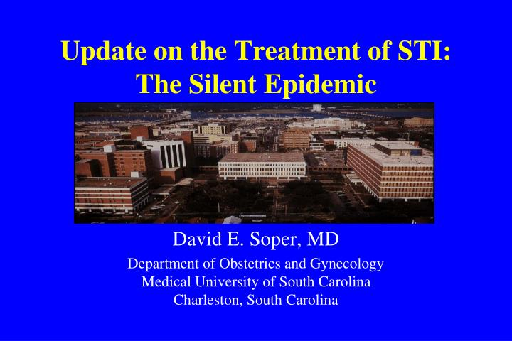 update on the treatment of sti the silent epidemic n.