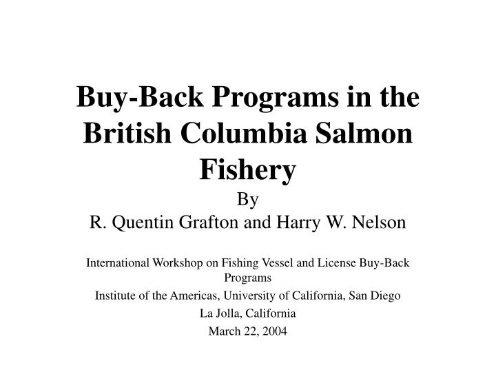 buy back programs in the british columbia salmon fishery by r quentin grafton and harry w nelson n.