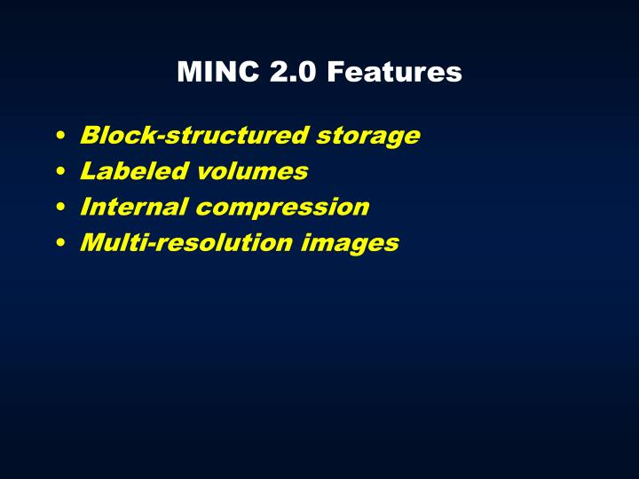 MINC 2.0 Features