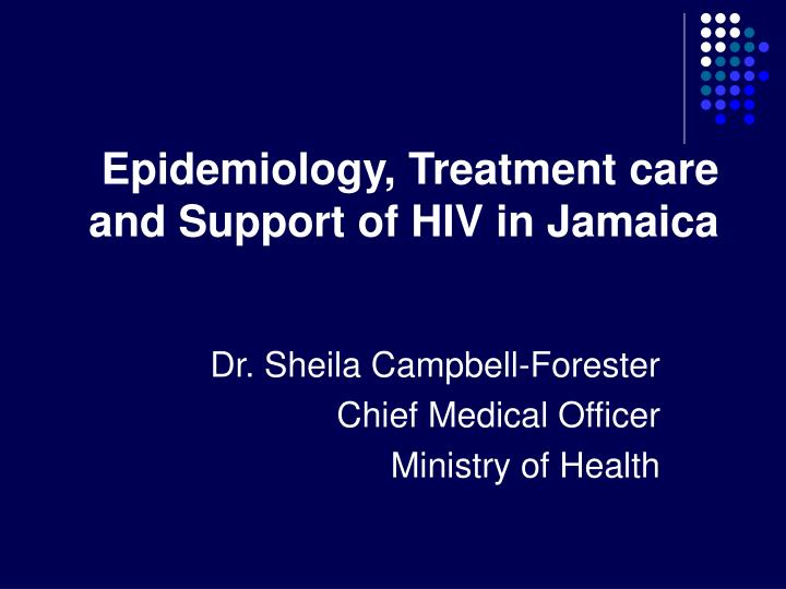 epidemiology treatment care and support of hiv in jamaica n.
