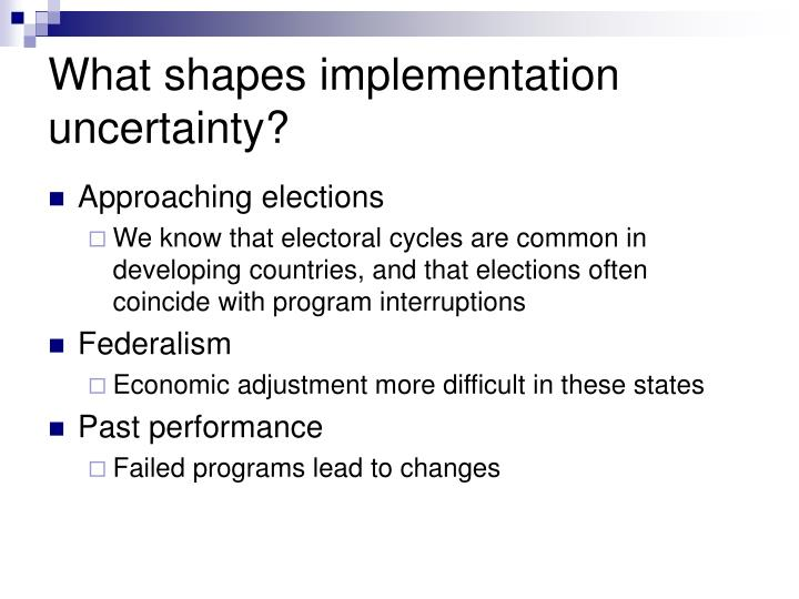 What shapes implementation uncertainty?