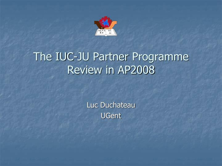 the iuc ju partner programme review in ap2008 n.