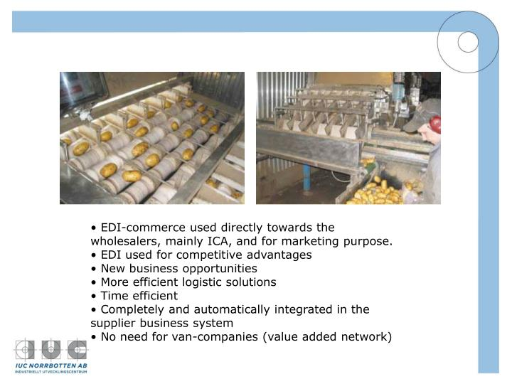 EDI-commerce used directly towards the wholesalers, mainly ICA, and for marketing purpose.