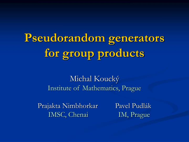 pseudorandom generators for group products n.