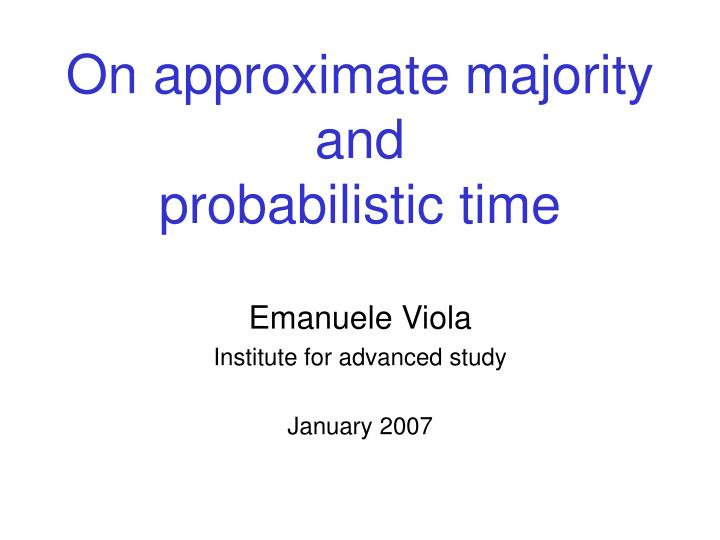 on approximate majority and probabilistic time n.