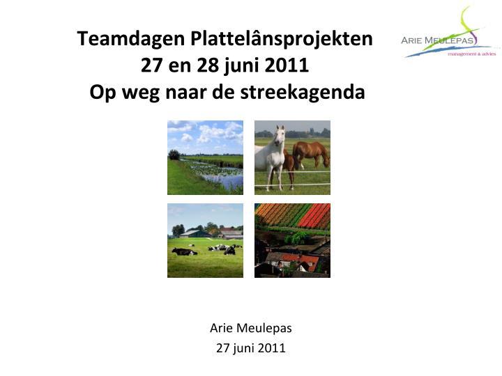Teamdagen plattel nsprojekten 27 en 28 juni 2011 op weg naar de streekagenda