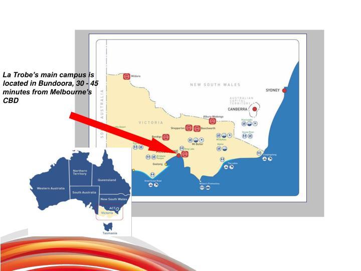 La Trobe's main campus is located in Bundoora, 30 - 45 minutes from Melbourne's CBD