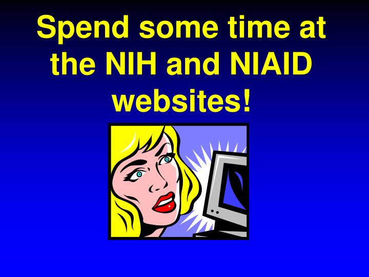 Spend some time at the NIH and NIAID websites!