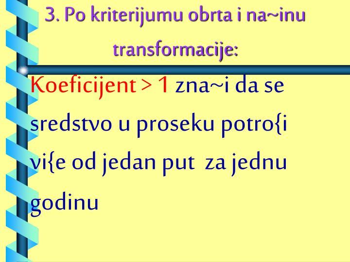 3. Po kriterijumu obrta i na~inu transformacije: