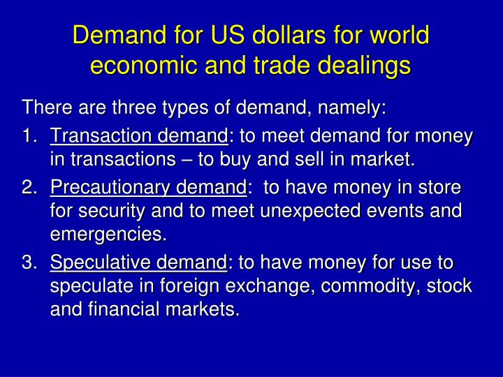 Demand for US dollars for world economic and trade dealings