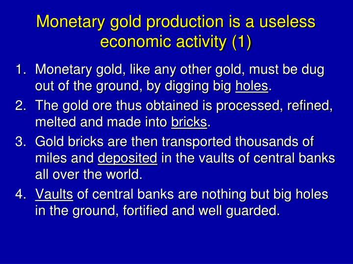 Monetary gold production is a useless economic activity (1)