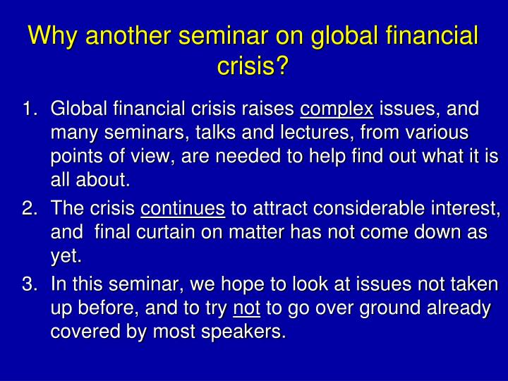 Why another seminar on global financial crisis