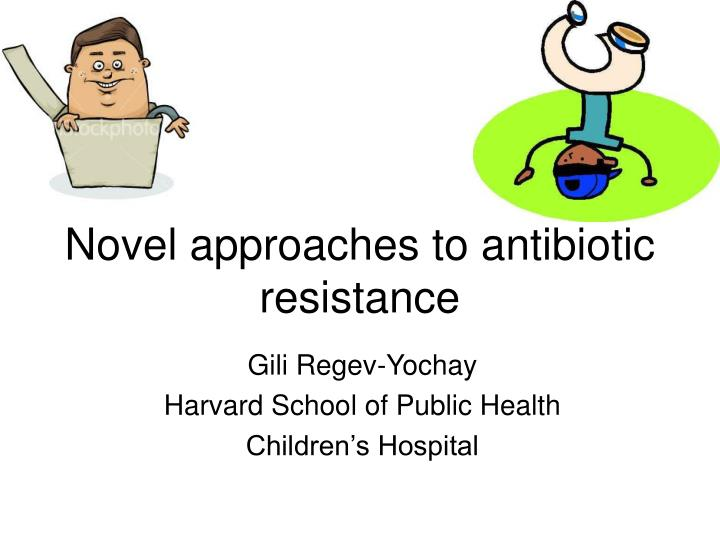 novel approaches to antibiotic resistance n.