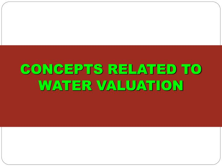 CONCEPTS RELATED TO WATER VALUATION
