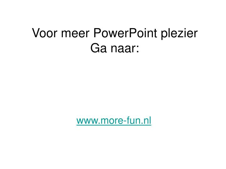 Voor meer PowerPoint plezier