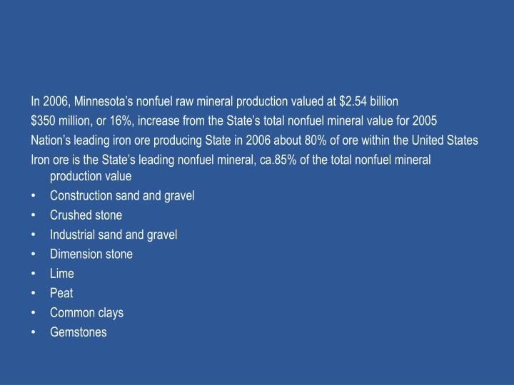 In 2006, Minnesota's nonfuel raw mineral production valued at $2.54 billion