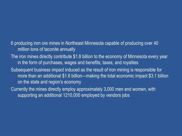 6 producing iron ore mines in Northeast Minnesota capable of producing over 40 million tons of taconite annually